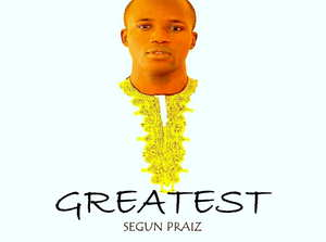 Greatest By Segun Praiz