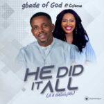 Gbade of God - He Did it All Ft. Ccioma [MP3 and Lyrics]