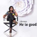Abimbola - He is Good [MP3 and Lyrics]