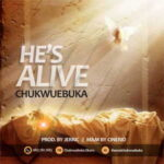 Chukwuebuka - He's Alive [MP3 and Lyrics]