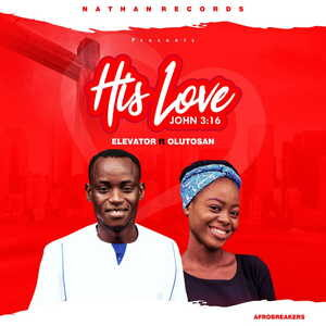 Elevator - His Love (Wetin I go do) Ft. Olutosan [MP3 and Lyrics]