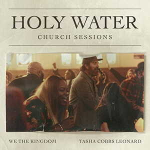 Holy Water (Church Sessions) By We The Kingdom & Tasha Cobbs Leonard