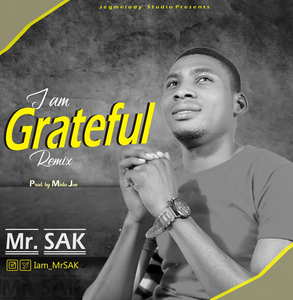 Mr. SAK - I Am Grateful Remix [MP3 and Lyrics]