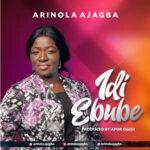Idi Ebube By Arinola Ajagba (MUSIC, VIDEO & LYRICS)