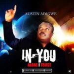 In You Alone I Trust By Austin Adigwe (MUSIC & LYRICS)