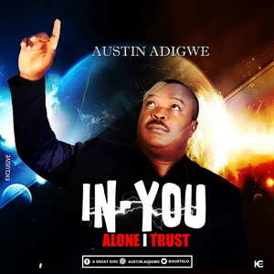 In You Alone I Trust By Austin Adigwe