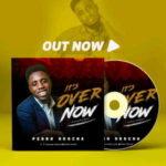 Pedro Okocha - It's Over Now [MP3, Video and Lyrics]