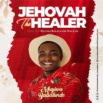 Muyiwa Babatunde - Jehovah The Healer [MP3 and Lyrics]