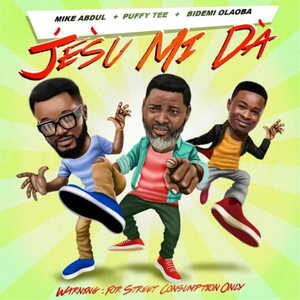 Mike Abdul, Puffy Tee & Bidemi Olaoba - Jésù Mi Dà