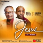 Jesus By Osita Peter Ft. Dunsin Oyekan (MUSIC, VIDEO & LYRICS)