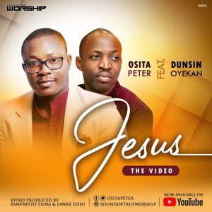 Osita Peter - Jesus Ft. Dunsin Oyekan [MP3, Video and Lyrics]