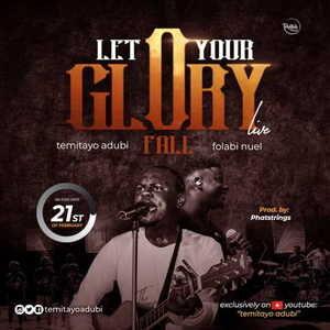 Temitayo Adubi - Let Your Glory Fall Ft. Folabi Nuel [MP3, Video and Lyrics]