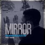 SammyAcoustic - Mirror [MP3 and Lyrics]