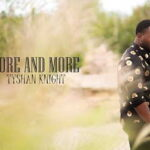 Tyshan Knight - More and More [MP3 and Lyrics]