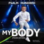 Psalm Hundred - My Body (Praise Anthem) [MP3 and Lyrics]
