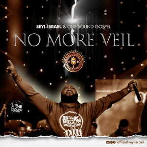 Seyi Israel & One Sound Gospel - No More Veil [MP3, Video and Lyrics]