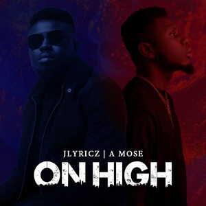 Jlyricz - On High Ft. A Mose [MP3, Stream and Lyrics]