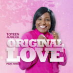 Original Love By Toyeen Aladejebi (MUSIC & LYRICS)