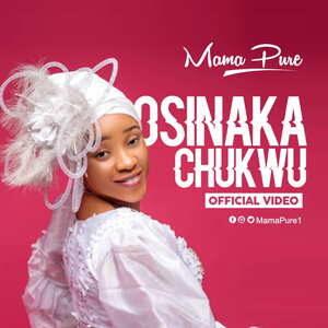 Mama Pure - Osinaka Chukwu [MP3, Video and Lyrics]