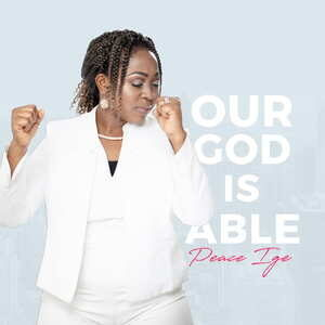 Peace Ige - Our God is Able [MP3 and Lyrics]