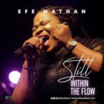 Still Within The Flow By Efe Nathan (MUSIC, VIDEO & LYRICS)