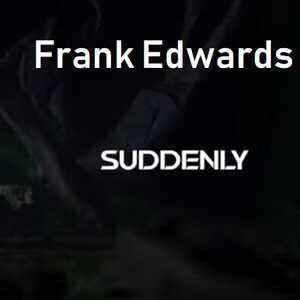 Suddenly By Frank Edwards