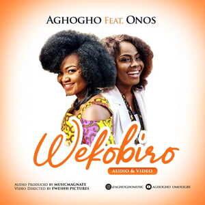 Wekobiro By Aghogho Ft. Onos Ariyo