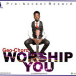 Angelo Geo Chord - Worship You [MP3 and Lyrics]