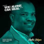 You Alone Can Heal By Austin Adigwe (MUSIC & LYRICS)