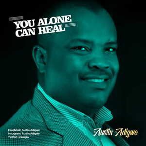 Austin Adigwe - You Alone Can Heal [MP3 and Lyrics]