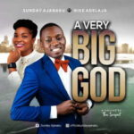 Sunday Ajanaku - A Very Big God Ft. Nike Adelaja [MP3 and Lyrics]