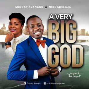 Sunday Ajanaku - A Very Big God Ft. Nike Adelaja [MP3 and Lyrics]