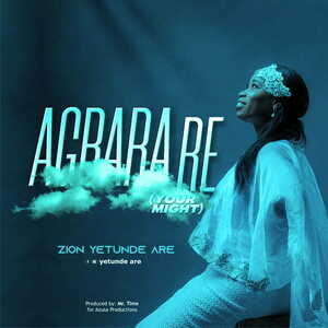 Zion Yetunde Are - Agbara Re [MP3, Video and Lyrics]