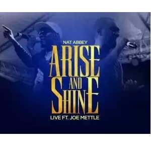 Arise And Shine By Nat Abbey Ft. Joe Mettle