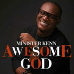 Minister Kenn - Awesome God [MP3, Video and Lyrics]