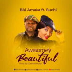 Bisi Amaka - Awesomely Beautiful Ft. Buchi [MP3 Download]