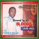 Donatus Denios - Covered By the Blood (Corona Virus) [MP3 and Lyrics]
