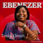Tonia Omoh - Ebenezer [MP3, Video and Lyrics]