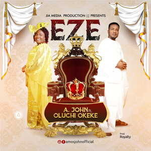 A. John Ft. Princess Oluchi Okeke - Eze [MP3, Video and Lyrics]