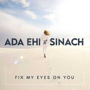 Ada Ehi Ft. Sinach - Fix My Eyes On You [MP3, Video and Lyrics]
