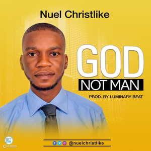 Nuel Christlike - God Not Man [MP3 and Lyrics]