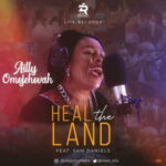 Ailly Omojehovah - Heal the Land Ft. Sam Daniels [MP3 and Lyrics]
