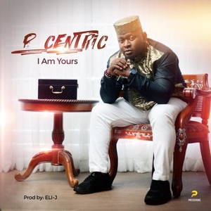 P.Centric - I Am Yours [MP3, Video and Lyrics]
