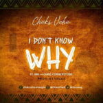 Chuks Uche - I Don't Know Why [MP3 and Lyrics]