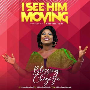 Blessing Chigozie – I See Him Moving [MP3 and Lyrics]