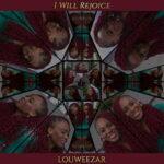 Louweezar - I Will Rejoice [MP3 and Lyrics]