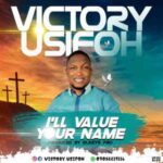 Victory Usifoh - I'll Value Your Name [MP3, Video and Lyrics]