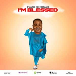 Evans Ighodalo - I'm Blessed [MP3, Video and Lyrics]