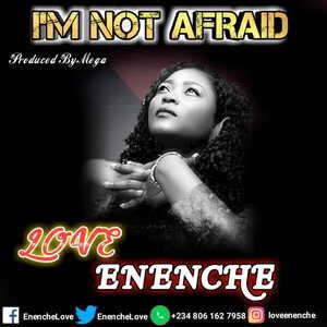 Love Enenche - I'm Not Afraid [MP3 and Lyrics]