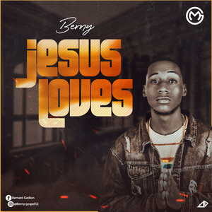 Berny - Jesus Loves [MP3 and Lyrics]